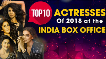 Top 10 Actresses of 2018 at the India Box Office