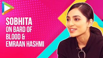 DON'T MISS Sobhita Dhulipala EXCLUSIVE On Bard Of Blood, Sacred Games, Film with Emraan Hashmi
