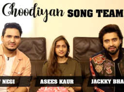 """Tanishk Bagchi is a Hit Machine"" Choodiyan Song Team Jackky Bhagnani Asees Kaur Dev Negi"