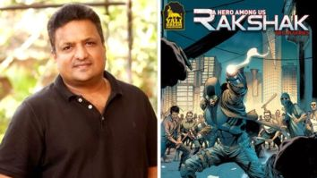 Sanjay Gupta acquires the rights of graphic novel Rakshak, to direct a ambitious feature film
